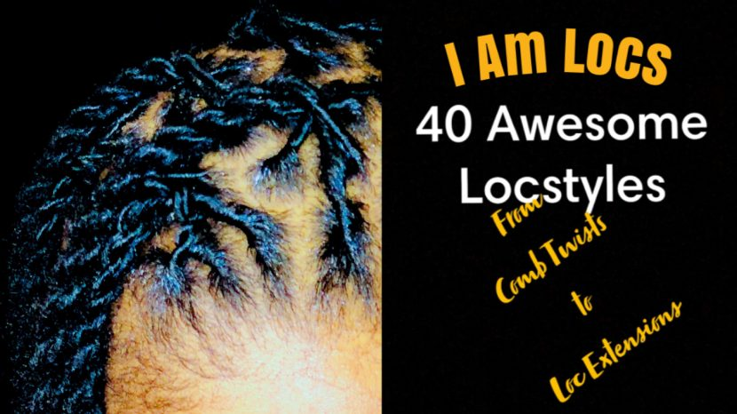 I am Locs Loc Styles from Comb Twists to Loc Extensions